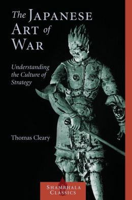 The Japanese Art of War: Understanding the Culture of Strategy