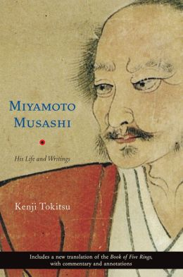 Miyamoto Musashi: His Life and Writings