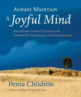Always Maintain a Joyful Mind: And Other LojongTeachings on Awakening Compassion and Fearlessness