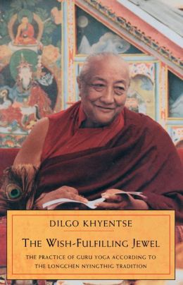 The Wish-Fulfilling Jewel: The Practice of Guru Yoga according to the Longchen Nyingthig Tradition