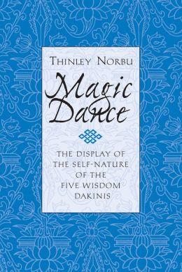 Magic Dance: The Display of Self-Nature of the Five Wisdom Dakinis