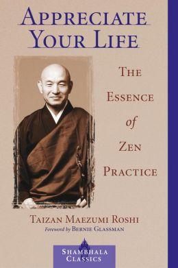 Appreciate Your Life: The Essence of Zen Practice