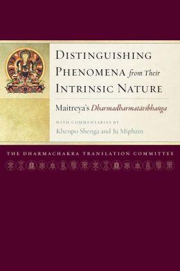 Distinguishing Phenomena from Their Intrinsic Nature: Maitreya's Dharmadharmatavibhangawith Commentaries by Khenpo Shenga and Ju Mipham