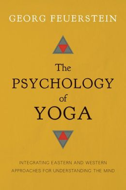 The Psychology of Yoga: Integrating Eastern and Western Approaches for Understanding the Mind