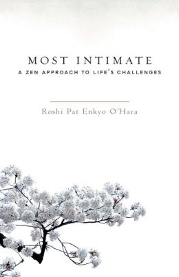 Most Intimate: A Zen Approach to Life's Challenges