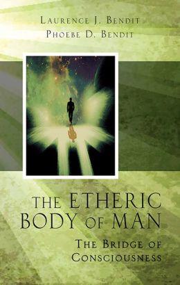 Etheric Body of Man: The Bridge of Consciousness