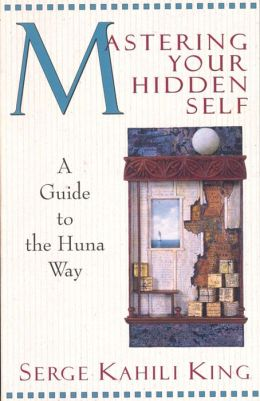 Mastering Your Hidden Self: A Guide to the Huna Way