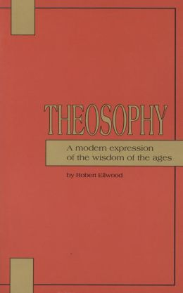Theosophy: A Modern Expression of the Wisdom of the Ages