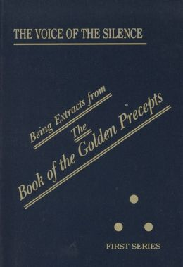 Voice of the Silence: Being Extracts from the Book of the Golden Precepts