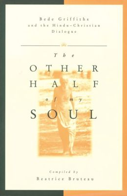 Other Half of My Soul: Bede Griffiths and the Hindu-Christian Dialogue