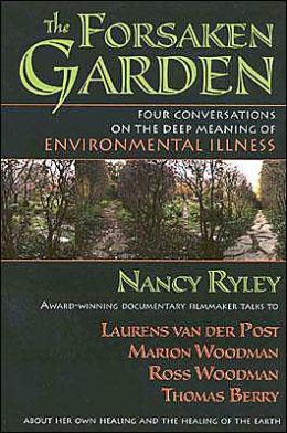 Forsaken Garden: Four Conversations on the Deep Meaning of Environmental Illness