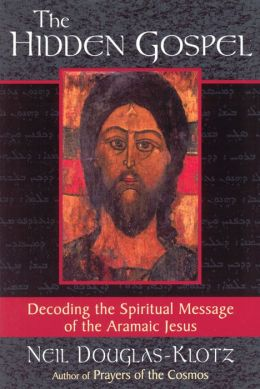 Hidden Gospel: Decoding the Spiritual Message of the Aramaic Jesus