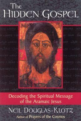 Hidden Gospel: Decoding the Spiritual Message of the Aramaic Jesus