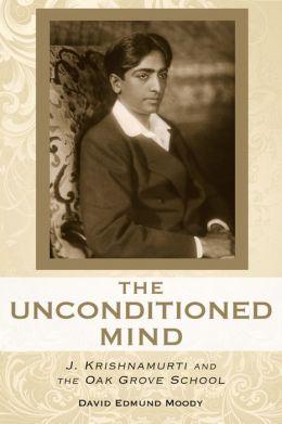 The Unconditioned Mind: J. Krishnamurti and the Oak Grove School