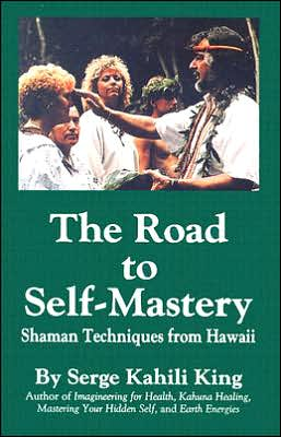 The Road to Self-Mastery: Shaman Techniques from Hawaii