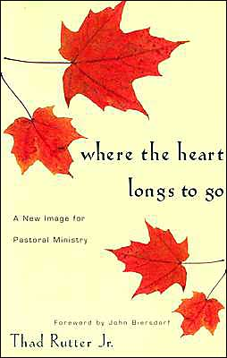 Where the Heart Longs to Go: A New Image for Pastoral Ministry