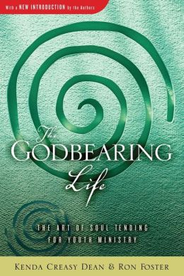 Godbearing Life: The Art of Soul-Tending for Youth Ministry