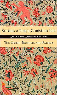 Seeking a Purer Christian Life: Sayings and Stories of the Desert Fathers and Mothers