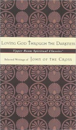 Loving God Through the Darkness: Selected Writings of John of the Cross