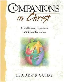 Companions in Christ: A Small-Group Experience in Spiritual Formation