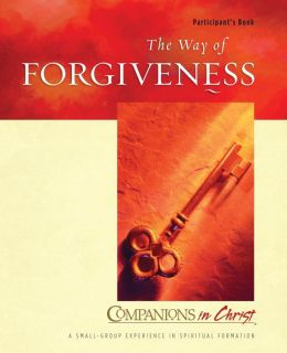 Companions in Christ: The Way of Forgiveness Participant's Book