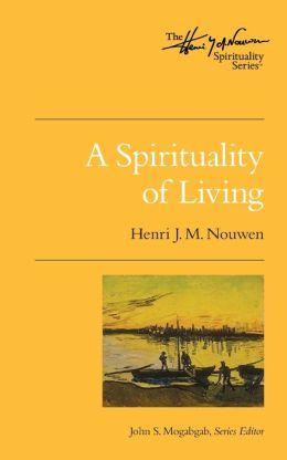 A Spirituality of Living: The Henri Nouwen Spirituality Series