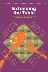 Extending the Table: Recipes and Stories of People from Argentina to Zambia in the Spirit of More-with-Less: A World Community Cookbook