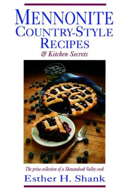 Mennonite Country-Style Recipes and Kitchen Secrets