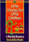 Little Stories for Little Children: A Worship Resource