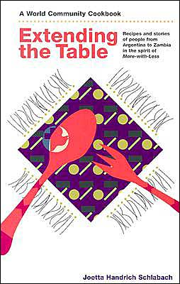 Extending the Table: Recipes and Stories of People from Argentia to Zambia in the Spirit of More-with-Less