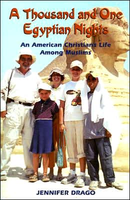 A Thousand and One Egyptian Nights: An American Christian's Life among Muslims