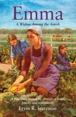 Emma: A Widow among the Amish; A True Story Woven by Strands of Faith, and Community