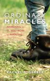 Ordinary Miracles: Awakening to the Holy Work of Parenting