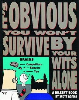 It's Obvious You Won't Survive by Your Wits Alone