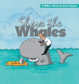Shave the Whales: A Dilbert Book