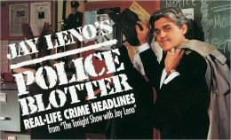 Jay Leno's Police Blotter: Real-Life Crime Headlines from The Tonight Show with Jay Leno