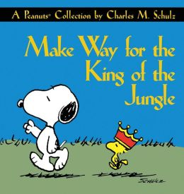 Make Way for the King of the Jungle: A Peanuts Collection