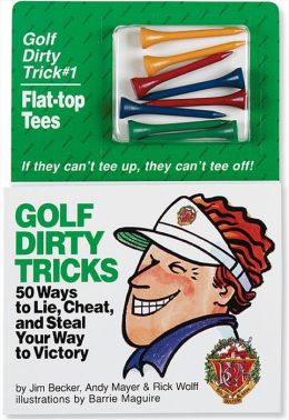 Golf Dirty Tricks: Fifty Ways to Lie, Cheat and Steal Your Way to Victory