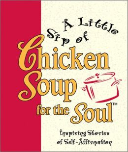 Little Sip of Chicken Soup for the Soul: Inspiring Stories of Self-Affirmation
