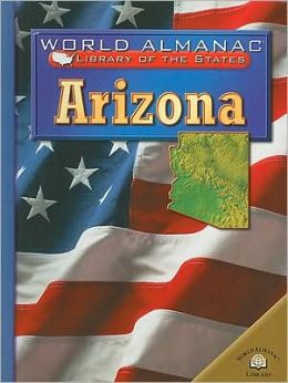 Arizona: The Grand Canyon State (World Almanac Library of the States)