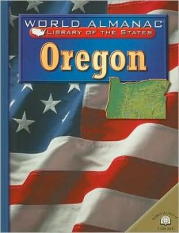 Oregon: The Beaver State (World Almanac Library of the States Series)