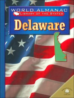 Delaware:The First State (World Almanac Library of the States Series)