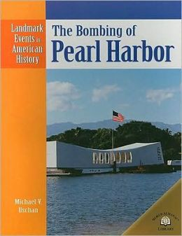 The Bombing of Pearl Harbor (Landmark Events in American History Series)