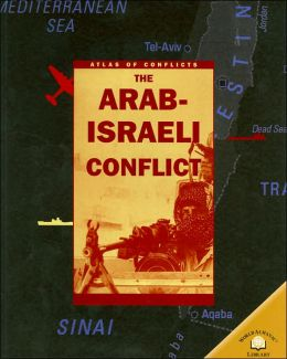 The Arab-Israeli Conflict (Atlas of Conflicts Series)