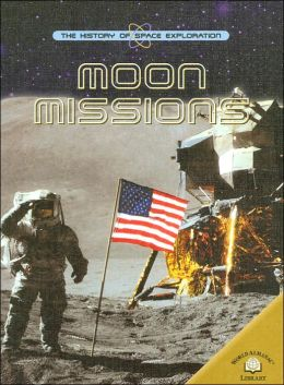 Moon Missions (The History of Space Exploration Series)