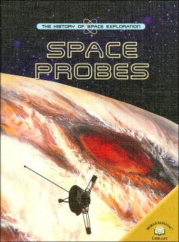 Space Probes (A History of Space Exploration Series)