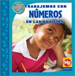 Trabajemos Con Numeros en las Noticias = Working with Numbers in the News