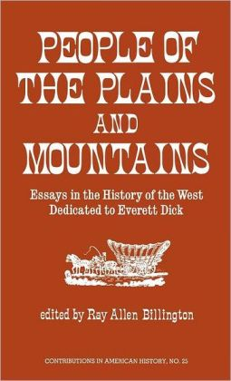 People of the Plains and Mountains: Essays in the History of the West Dedicated to Everett Dick