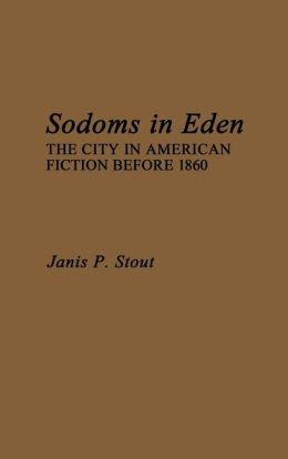 Sodoms in Eden: The City in American Fiction before 1860