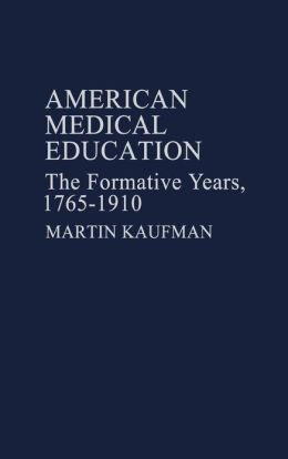 American Medical Education: The Formative Years, 1765-1910
